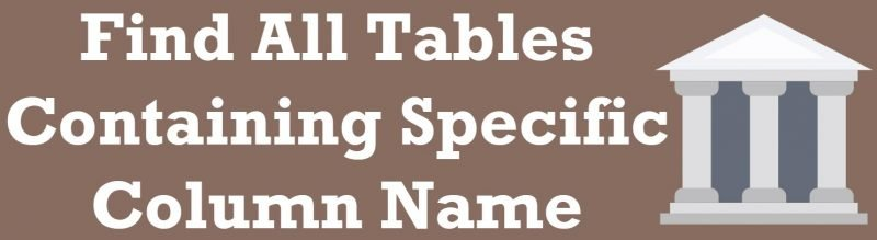 SQL SERVER - Find All Tables Containing Specific Column Name specific-columns-800x219