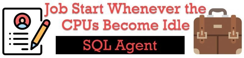 SQL SERVER - SQL Agent - Job Start Whenever the CPUs Become Idle sqlagents-800x193