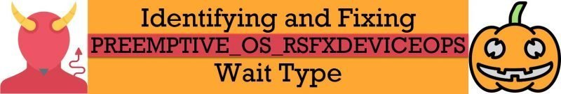 SQL SERVER - Identifying and Fixing PREEMPTIVE_OS_RSFXDEVICEOPS Wait Type PREEMPTIVE_OS_RSFXDEVICEOPS-800x135