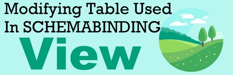 SQL SERVER - Modifying Table Used In SCHEMABINDING View SCHEMABINDING-View-800x260