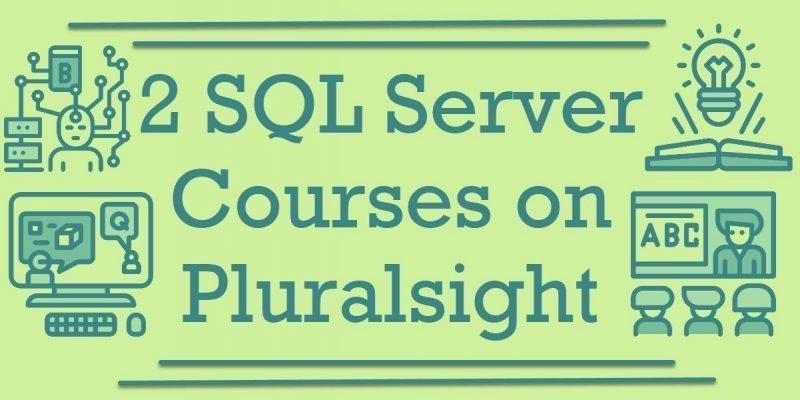 SQL SERVER - 2 SQL Server Courses on Pluralsight SQL-Server-Courses-800x400