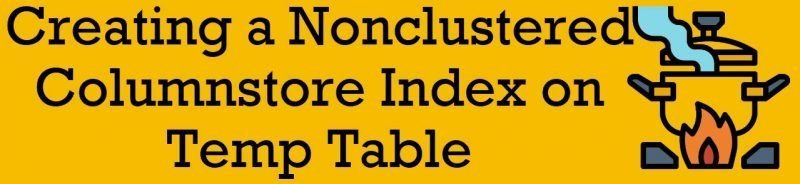 SQL SERVER - Creating a Nonclustered Columnstore Index on Temp Table nonclustered-columnstore-800x184