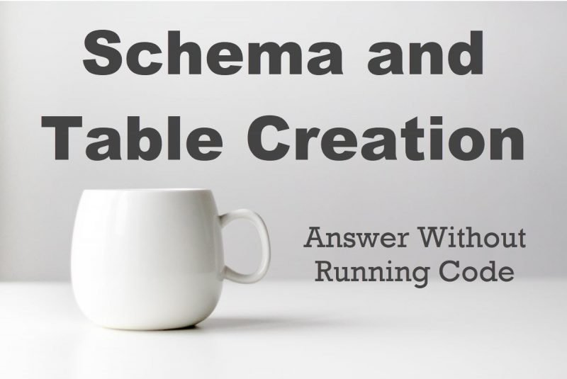 SQL Puzzle - Schema and Table Creation - Answer Without Running Code table-creation-800x535