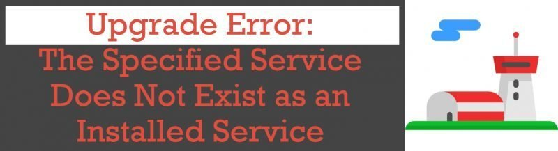 SQL SERVER - Upgrade Error: The Specified Service Does Not Exist as an Installed Service upgrade-error-800x217