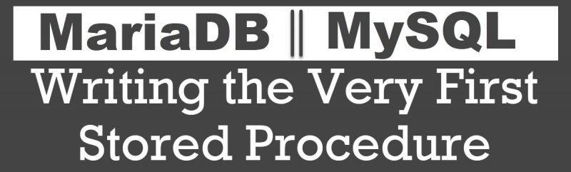 MySQL - MariaDB - Writing the Very First Stored Procedure very-first-800x241