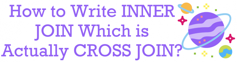 How to Write INNER JOIN Which is Actually CROSS JOIN? - Interview Question of the Week #250 crossjoin-800x212