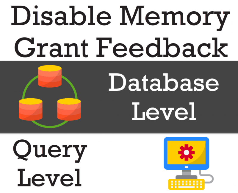 SQL SERVER - Disable Memory Grant Feedback at Database Level and Query Level disable-query-feedback-800x648