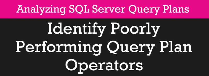 Identify Poorly Performing Query Plan Operators - Analyzing SQL Server Query Plans - Part 2 pscourses2-800x294