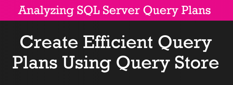 Create Efficient Query Plans Using Query Store - Analyzing SQL Server Query Plans - Part 3 pscourses3-800x294