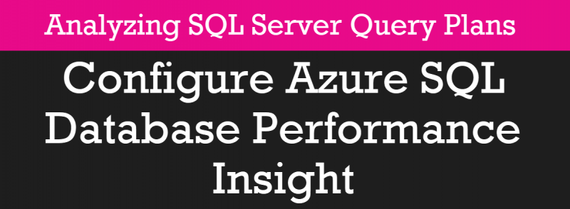Configure Azure SQL Database Performance Insight - Analyzing SQL Server Query Plans - Part 5 pscourses5-800x294