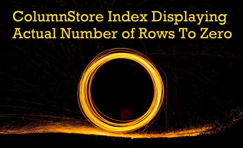 SQL SERVER - ColumnStore Index Displaying Actual Number of Rows To Zero zero-800x490