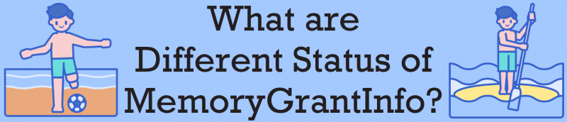 MemoryGrantInfo - What are Different Status of IsMemoryGrantFeedbackAdjusted? - Interview Question of the Week #253 MemoryGrantInfo-800x172
