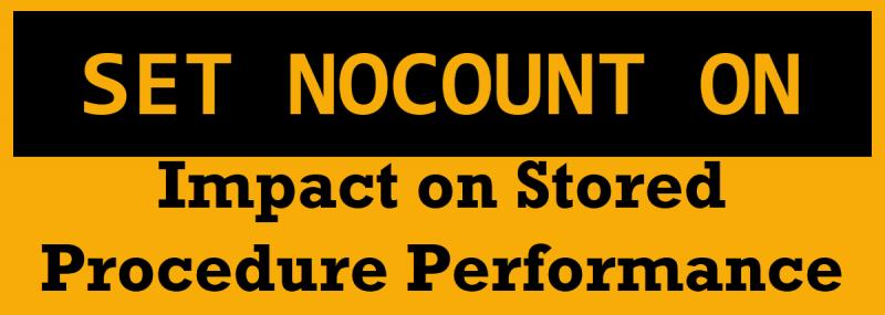 SQL SERVER - SET NOCOUNT - Impact on Stored Procedure Performance SETNOCOUNT-800x285