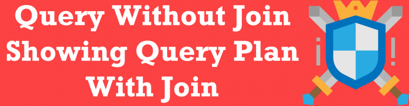 SQL SERVER - Query Without Join Showing Query Plan With Join With-Join-800x209