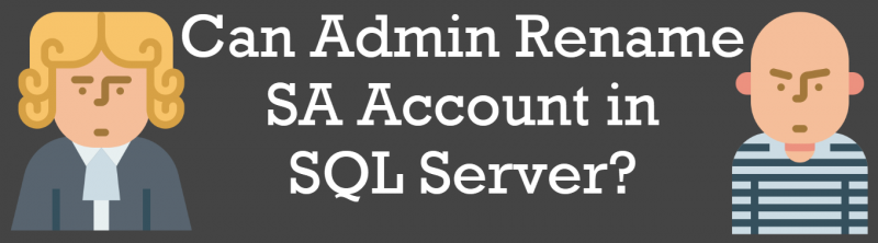 Can Admin Rename SA Account in SQL Server? - Interview Question of the Week #256 admin-rename-800x222