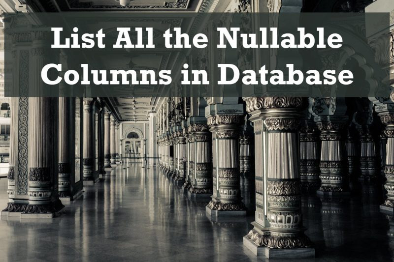 SQL SERVER - List All the Nullable Columns in Database null-columns-800x533