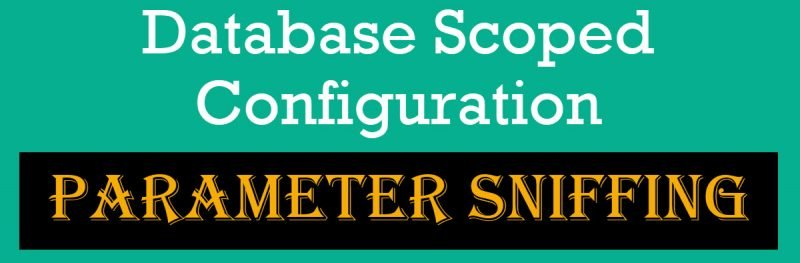 SQL SERVER - DATABASE SCOPED CONFIGURATION - PARAMETER SNIFFING scopedconfiguration0-800x263
