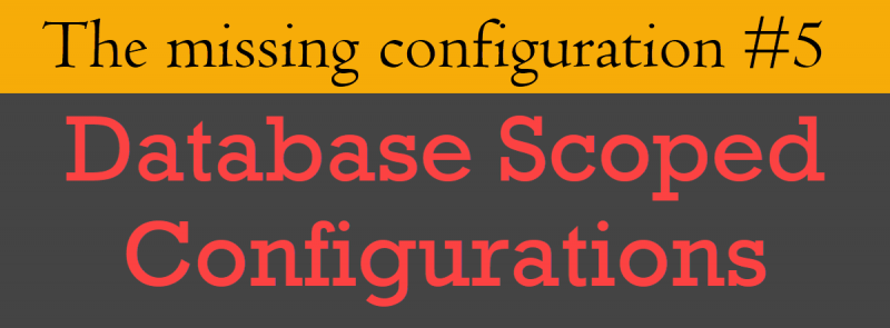 SQL SERVER - Database Scoped Configurations scopedconfiguration5-800x295