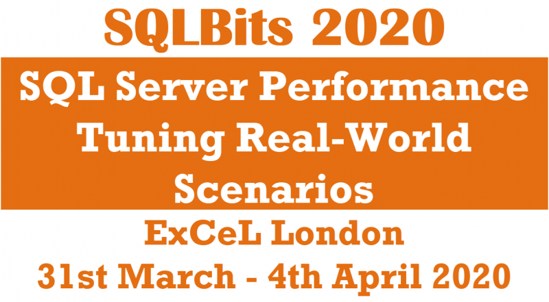 SQLBits 2020 - SQL Server Performance Tuning Real-World Scenarios - at ExCel London sqlbits-800x441