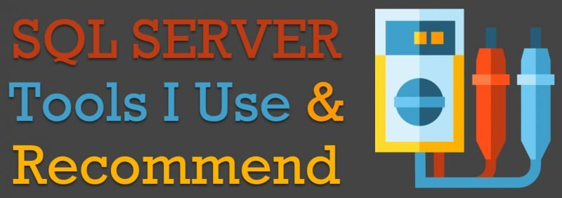 SQL SERVER Tools I Use and Recommend (Updated: January 2020) January-2020-800x282