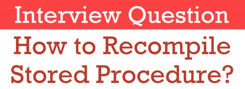 How to Recompile Stored Procedure? - Interview Question of the Week #260 Recompile-Stored-800x293