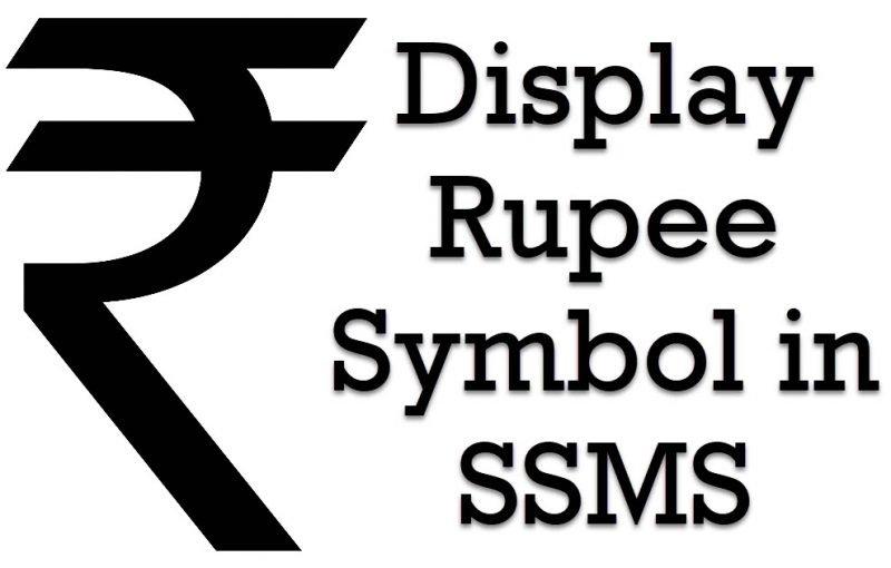 SQL SERVER - Display Rupee Symbol in SSMS Rupee-800x510