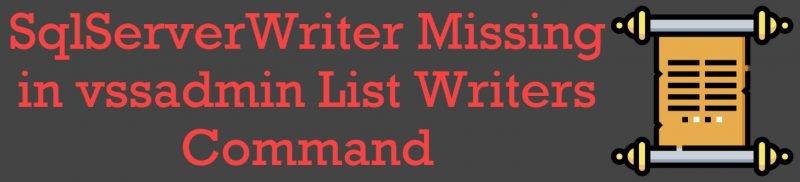 SQL SERVER - SqlServerWriter Missing in vssadmin List Writers Command SqlServerWriter-800x182