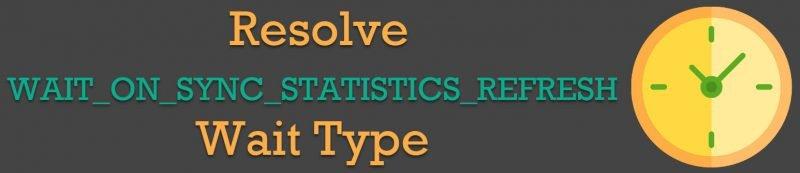 SQL SERVER - Resolve WAIT_ON_SYNC_STATISTICS_REFRESH Wait Type WAIT_ON_SYNC_STATISTICS_REFRESH1-800x173