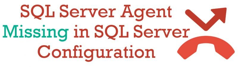 SQL SERVER - SQL Server Agent Missing in SQL Server Configuration Manager agentmissing-800x228