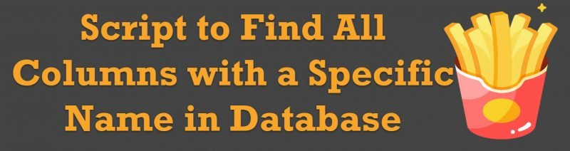 SQL SERVER - Script to Find All Columns with a Specific Name in Database allcolumns0-800x212