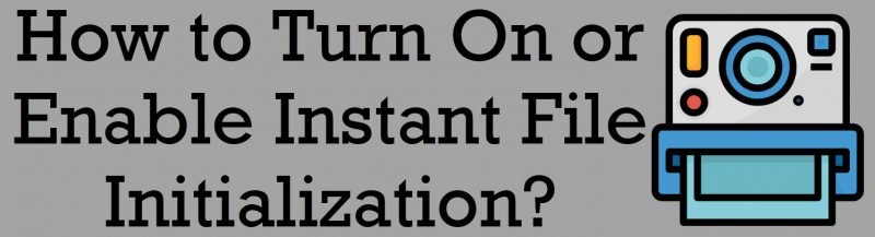 SQL SERVER 2019 - How to Turn On or Enable Instant File Initialization? fileinitialization-800x217
