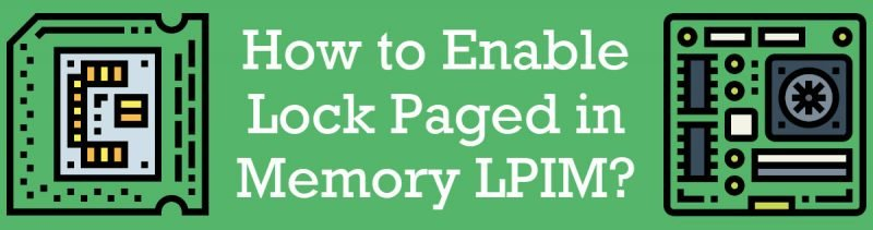 SQL SERVER 2019 - How to Enable Lock Paged in Memory LPIM? lockedpagesinmemory-800x211