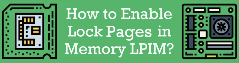 SQL SERVER 2019 - How to Enable Lock Pages in Memory LPIM? lockedpagesinmemory1-800x211