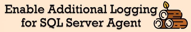 SQL SERVER - Enable Additional Logging for SQL Server Agent logging-800x135
