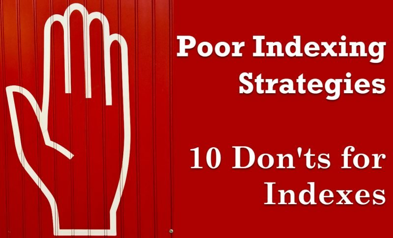 SQL SERVER - Poor Indexing Strategies - 10 Don'ts for Indexes Poor-Indexing-Strategies-800x485