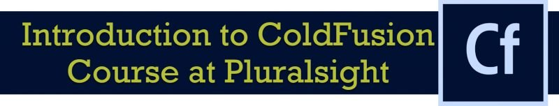 Introduction to ColdFusion Course at Pluralsight coldfusion-800x152
