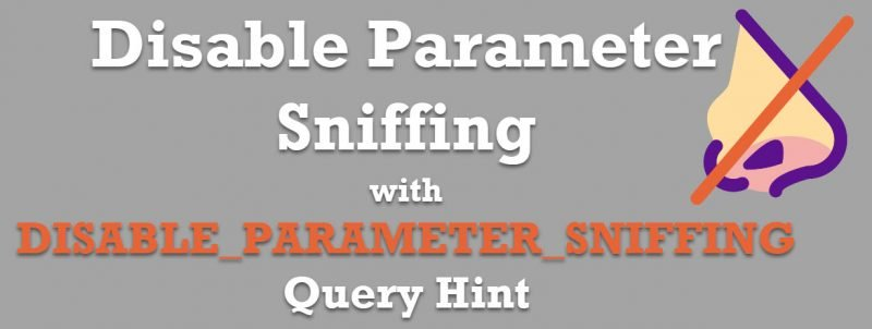 SQL SERVER - Disable Parameter Sniffing with DISABLE_PARAMETER_SNIFFING Query Hint disableparametersniffing-800x302
