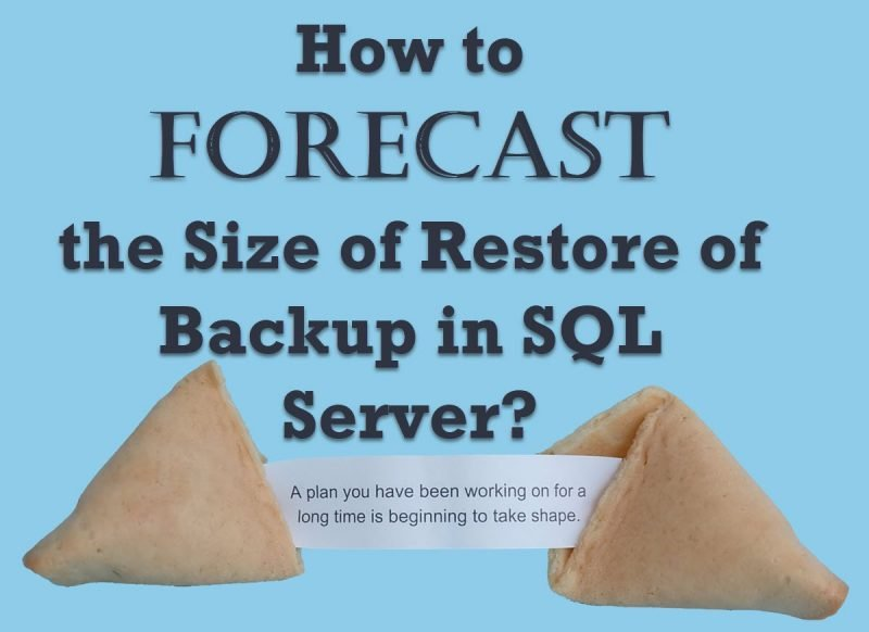How to Forecast the Size of Restore of Backup in SQL Server? - Interview Question of the Week #265 fortunecookie-800x582