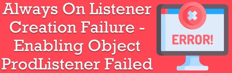 SQL SERVER - Always On Listener Creation Failure - Enabling Object ProdListener Failed With Error 5 listenercreation-800x252