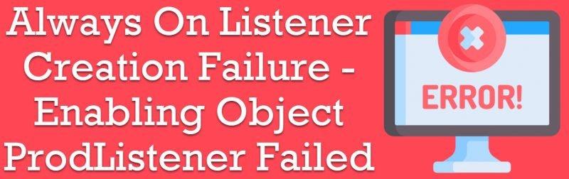 SQL SERVER - Always On Listener Creation Failure - Enabling Object ProdListener Failed With Error 5 listenercreation-800x252