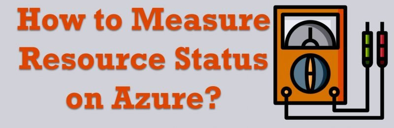 How to Measure Resource Status on Azure? - Interview Question of the Week #264 resource-status-800x260