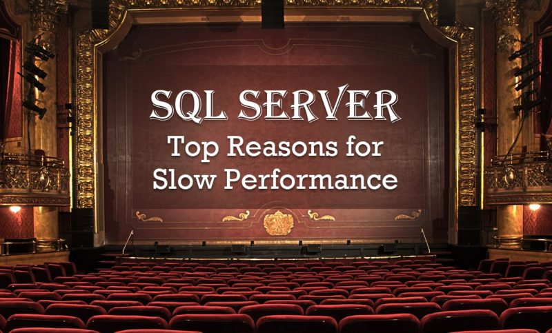 SQL SERVER - Top Reasons for Slow Performance slowperformance-800x483