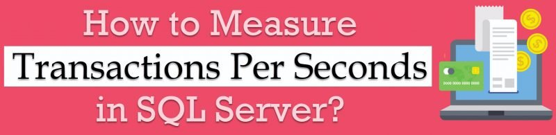How to Measure Transactions Per Seconds in SQL Server? - Interview Question of the Week #262 transactionsperseconds-800x195