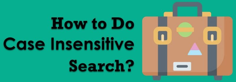 How to Do Case Insensitive Search? - Interview Question of the Week #267 Case-Insensitive-800x280