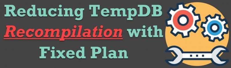 SQL SERVER - Reducing TempDB Recompilation with Fixed Plan FixedPlan-800x236