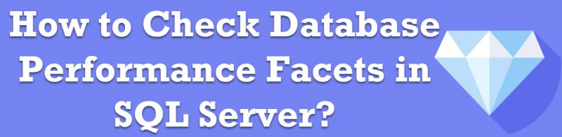 How to Check Database Performance Facets in SQL Server? - Interview Question of the Week #270 Performance-Facets-800x196