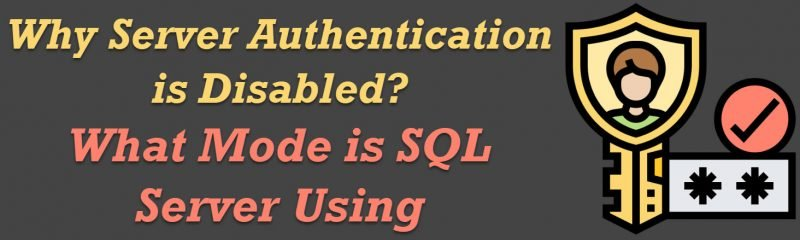 SQL SERVER - Why Server Authentication is Disabled? What Mode is SQL Server Using Currently? authentication-800x240