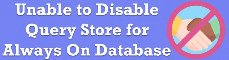 SQL SERVER - Unable to Disable Query Store for Always On Database disable-query-store-800x209