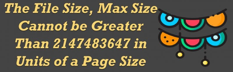 SQL SERVER - Msg 1842 - The File Size, Max Size Cannot be Greater Than 2147483647 in Units of a Page Size maxsize-800x248