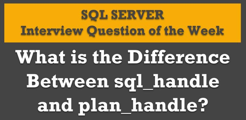 What is the Difference Between sql_handle and plan_handle?- Interview Question of the Week #269 plan_handle1-800x390